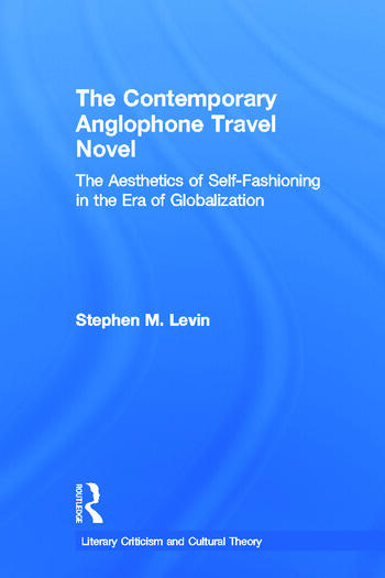 The Contemporary Anglophone Travel Novel The Aesthetics of Self-Fashioning in the Era of Globalization book cover