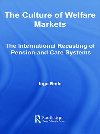 The Culture of Welfare Markets The International Recasting of Pension and Care Systems book cover
