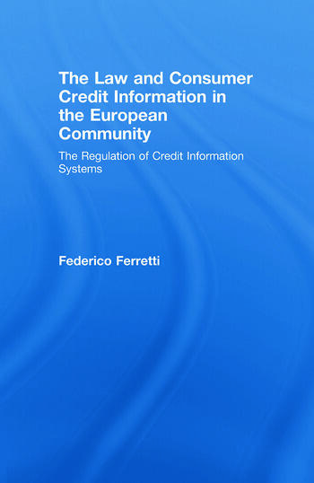 The Law and Consumer Credit Information in the European Community The Regulation of Credit Information Systems book cover