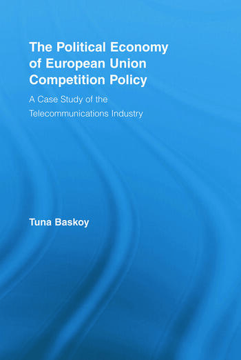The Political Economy of European Union Competition Policy A Case Study of the Telecommunications Industry book cover