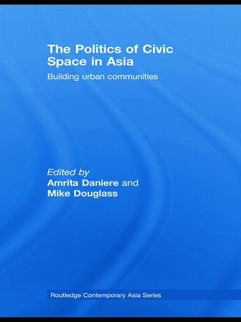 The Politics of Civic Space in Asia Building Urban Communities book cover