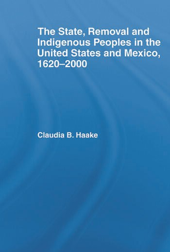 The State, Removal and Indigenous Peoples in the United States and Mexico, 1620-2000 book cover