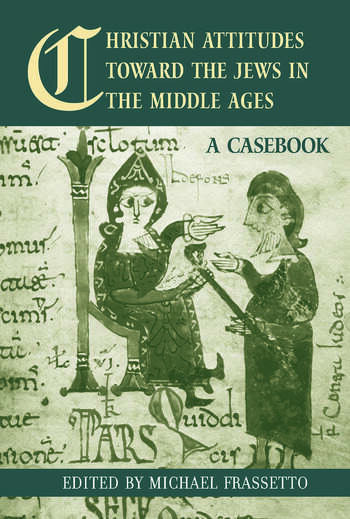 Christian Attitudes Toward the Jews in the Middle Ages A Casebook book cover