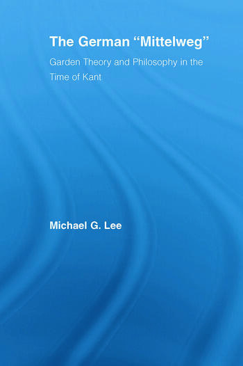 The German Mittelweg Garden Theory and Philosophy in the Time of Kant book cover