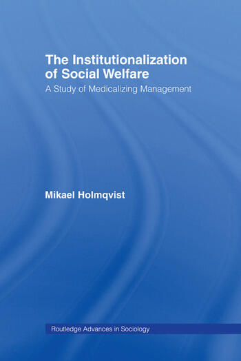 The Institutionalization of Social Welfare A Study of Medicalizing Management book cover
