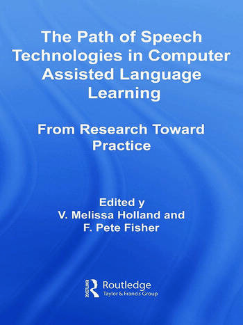 The Path of Speech Technologies in Computer Assisted Language Learning From Research Toward Practice book cover