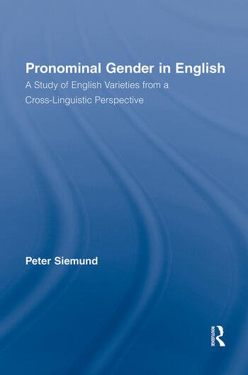 Pronominal Gender in English A Study of English Varieties from a Cross-Linguistic Perspective book cover
