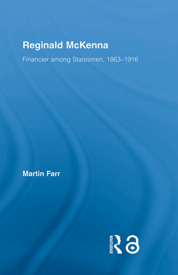 Reginald McKenna Financier among Statesmen, 1863–1916 book cover