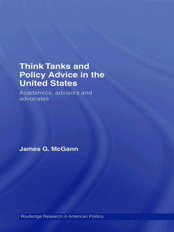 Think Tanks and Policy Advice in the US Academics, Advisors and Advocates book cover