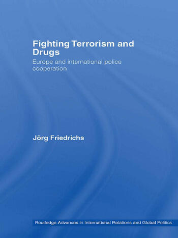 Fighting Terrorism and Drugs Europe and International Police Cooperation book cover
