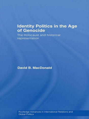 Identity Politics in the Age of Genocide The Holocaust and Historical Representation book cover