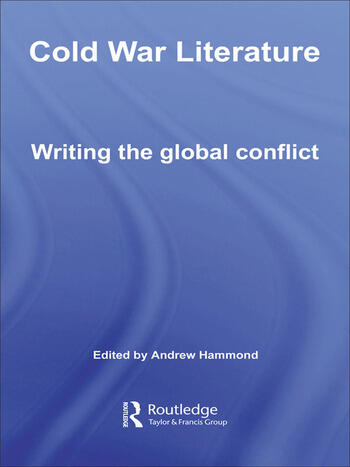 Cold War Literature Writing the Global Conflict book cover
