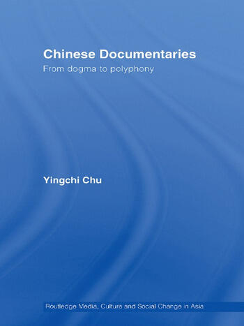 Chinese Documentaries From Dogma to Polyphony book cover