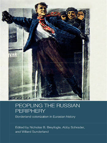 Peopling the Russian Periphery Borderland Colonization in Eurasian History book cover