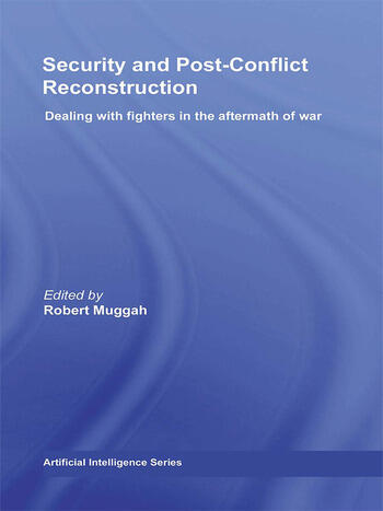 Security and Post-Conflict Reconstruction Dealing with Fighters in the Aftermath of War book cover