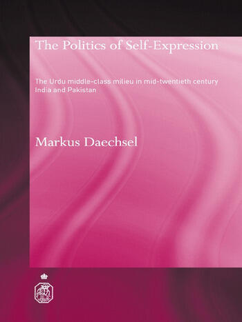 The Politics of Self-Expression The Urdu Middleclass Milieu in Mid-Twentieth Century India and Pakistan book cover