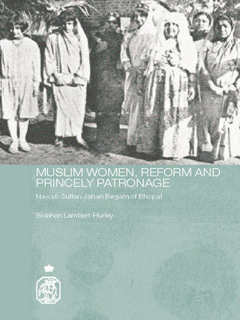 Muslim Women, Reform and Princely Patronage Nawab Sultan Jahan Begam of Bhopal book cover