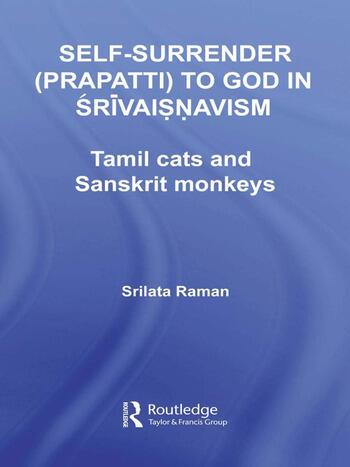Self-Surrender (prapatti) to God in Shrivaishnavism Tamil Cats or Sanskrit Monkeys? book cover