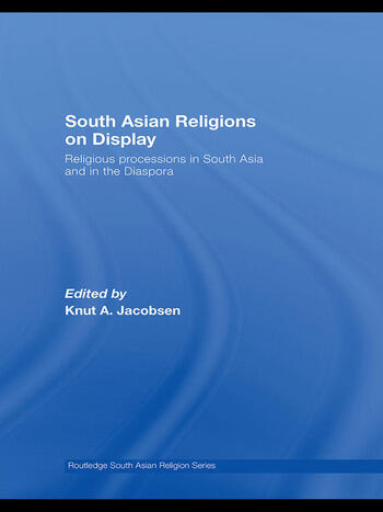 South Asian Religions on Display Religious Processions in South Asia and in the Diaspora book cover