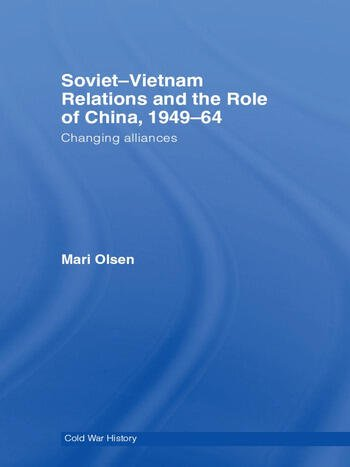 Soviet-Vietnam Relations and the Role of China 1949-64 Changing Alliances book cover