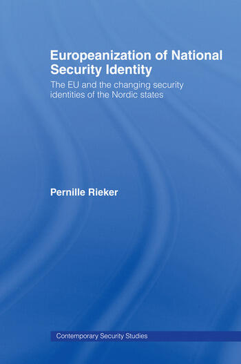 Europeanization of National Security Identity The EU and the changing security identities of the Nordic states book cover