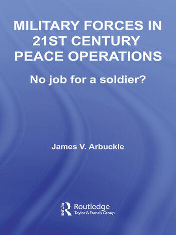Military Forces in 21st Century Peace Operations No Job for a Soldier? book cover