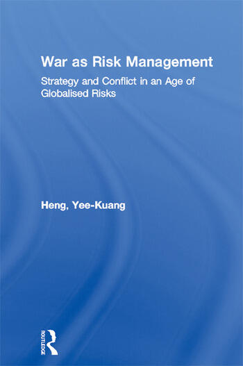War as Risk Management Strategy and Conflict in an Age of Globalised Risks book cover