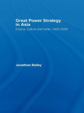 Great Power Strategy in Asia Empire, Culture and Trade, 1905-2005 book cover