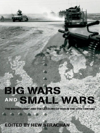 Big Wars and Small Wars The British Army and the Lessons of War in the 20th Century book cover