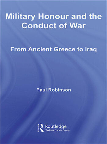 Military Honour and the Conduct of War From Ancient Greece to Iraq book cover