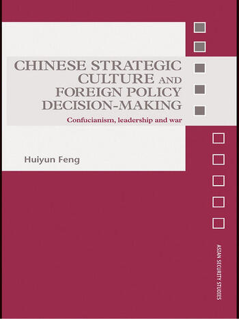Chinese Strategic Culture and Foreign Policy Decision-Making Confucianism, Leadership and War book cover