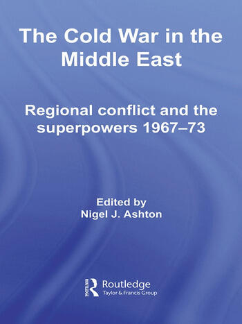 The Cold War in the Middle East Regional Conflict and the Superpowers 1967-73 book cover