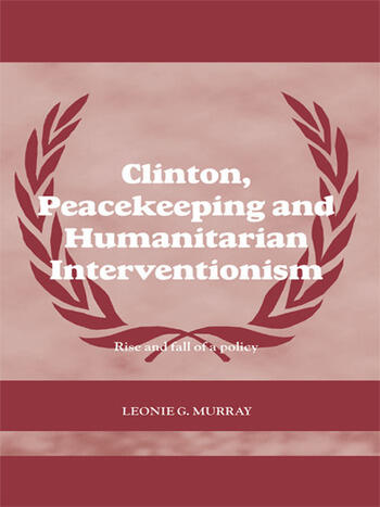 Clinton, Peacekeeping and Humanitarian Interventionism Rise and Fall of a Policy book cover