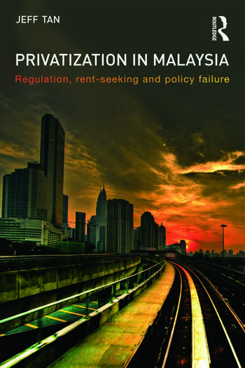 Privatization in Malaysia Regulation, Rent-Seeking and Policy Failure book cover