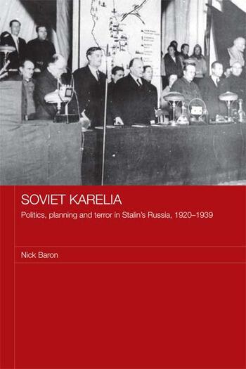 Soviet Karelia Politics, Planning and Terror in Stalin's Russia, 1920–1939 book cover