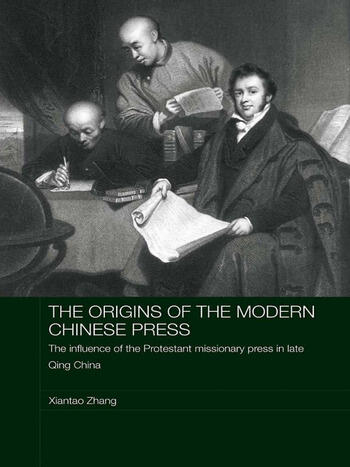 The Origins of the Modern Chinese Press The Influence of the Protestant Missionary Press in Late Qing China book cover