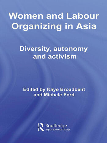 Women and Labour Organizing in Asia Diversity, Autonomy and Activism book cover