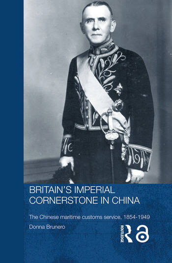 Britain's Imperial Cornerstone in China The Chinese Maritime Customs Service, 1854-1949 book cover