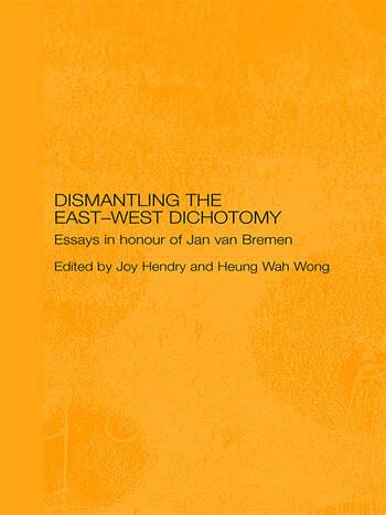 Dismantling the East-West Dichotomy Essays in Honour of Jan van Bremen book cover