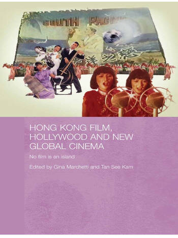 Hong Kong Film, Hollywood and New Global Cinema No Film is An Island book cover