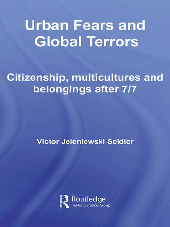 Urban Fears and Global Terrors Citizenship, Multicultures and Belongings After 7/7 book cover