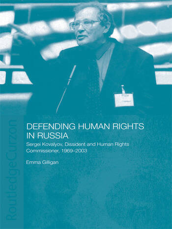 Defending Human Rights in Russia Sergei Kovalyov, Dissident and Human Rights Commissioner, 1969-2003 book cover