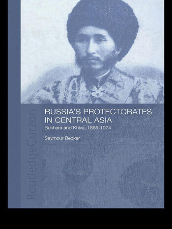 Russia's Protectorates in Central Asia Bukhara and Khiva, 1865-1924 book cover