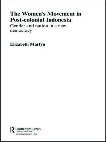 The Women's Movement in Postcolonial Indonesia Gender and Nation in a New Democracy book cover