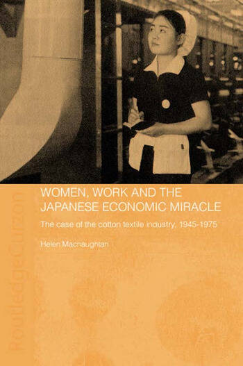 Women, Work and the Japanese Economic Miracle The case of the cotton textile industry, 1945-1975 book cover