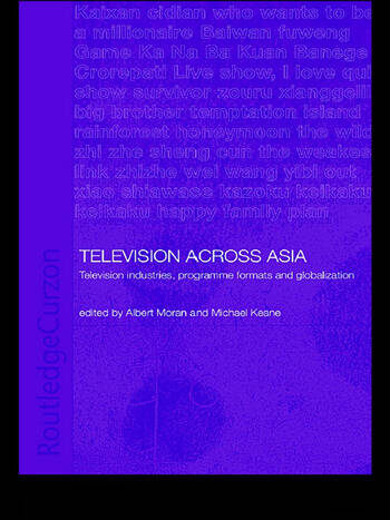 Television Across Asia TV Industries, Programme Formats and Globalisation book cover