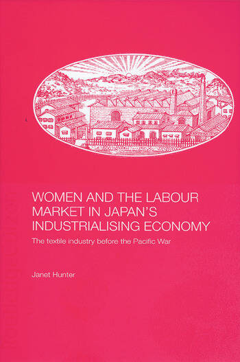 Women and the Labour Market in Japan's Industrialising Economy The Textile Industry before the Pacific War book cover