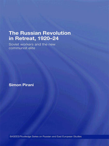 The Russian Revolution in Retreat, 1920–24 Soviet Workers and the New Communist Elite book cover
