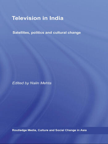 Television in India Satellites, Politics and Cultural Change book cover