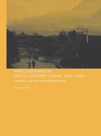 Intellectuals in Revolutionary China, 1921-1949 Leaders, Heroes and Sophisticates book cover